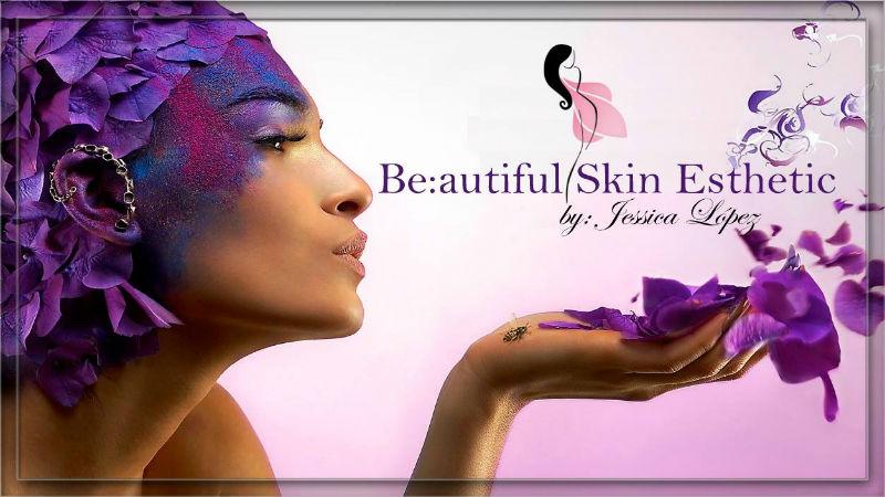 Be:autiful Skin Esthetic by: Jessica López